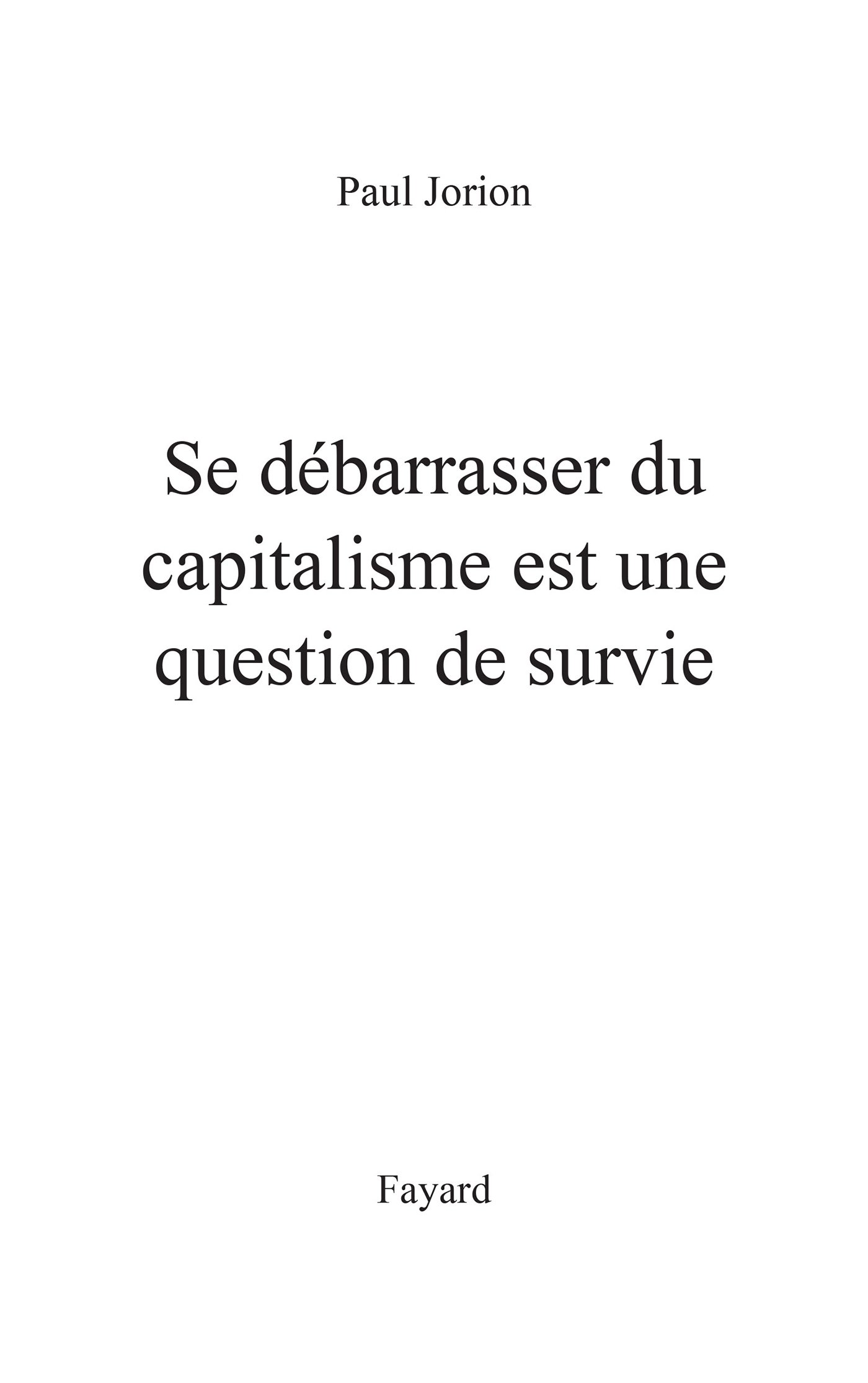 Page de titre : Paul Jorion,  Se débarrasser du capitalisme est une question de survie,  Fayard