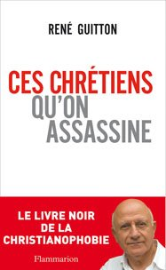 : Ces Chrétiens qu'on assassine