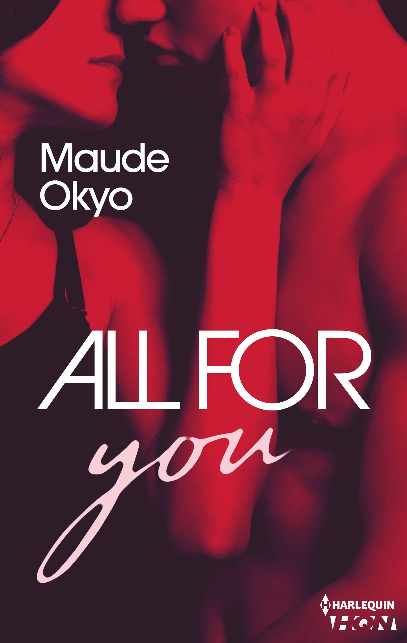 Couverture : Maude Okyo, ALL FOR you, HARLEQUIN HQN