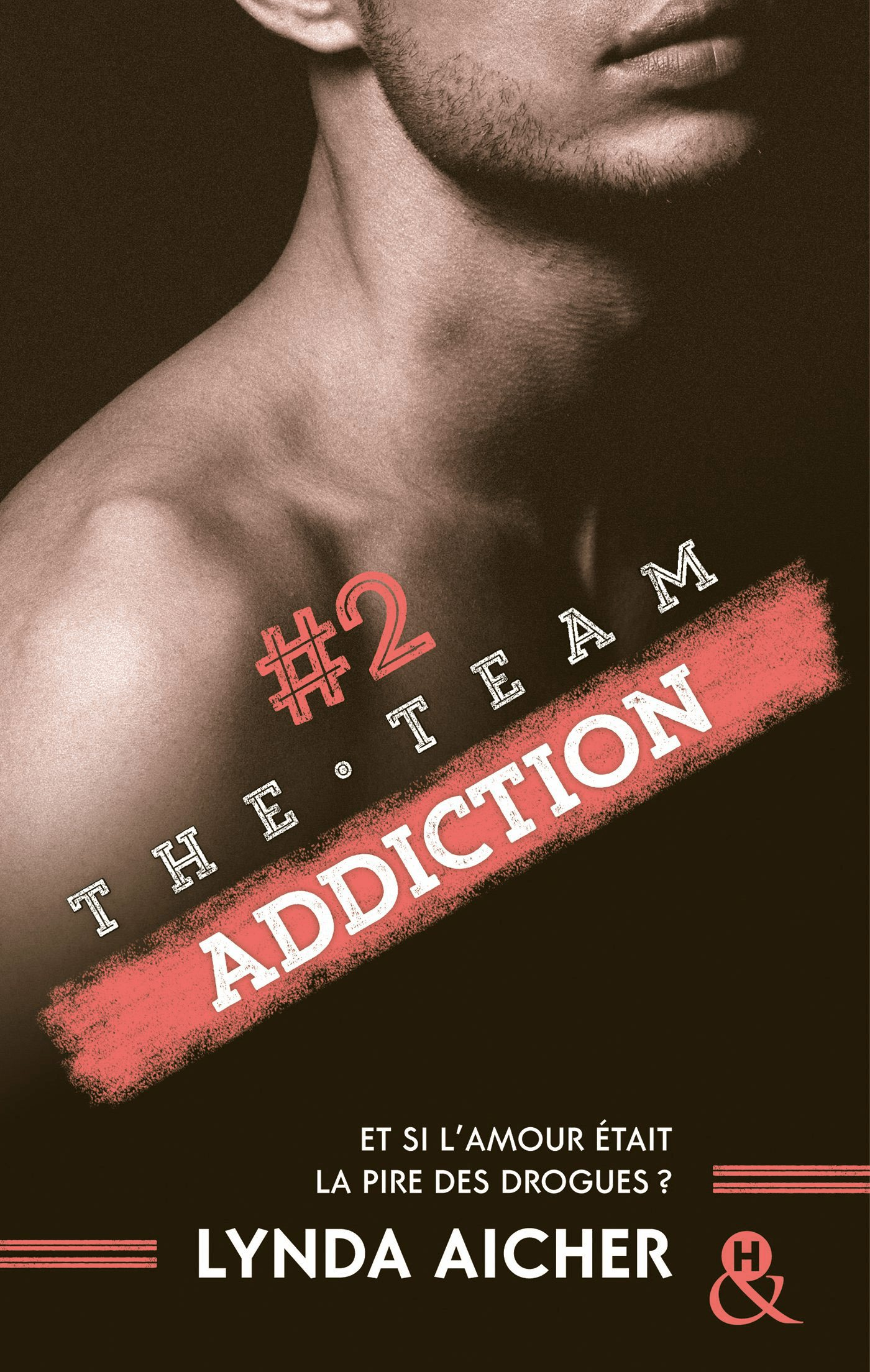 Couverture : Lynda Aicher, The Team : Addiction, Harlequin