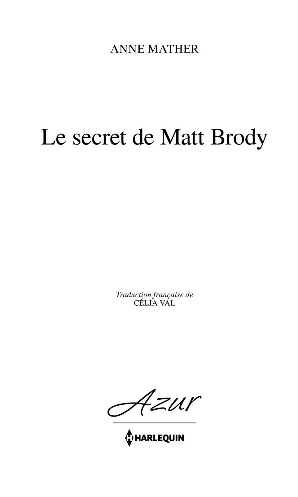 Page de titre : Anne Mather, Le secret de Matt Brody, Harlequin