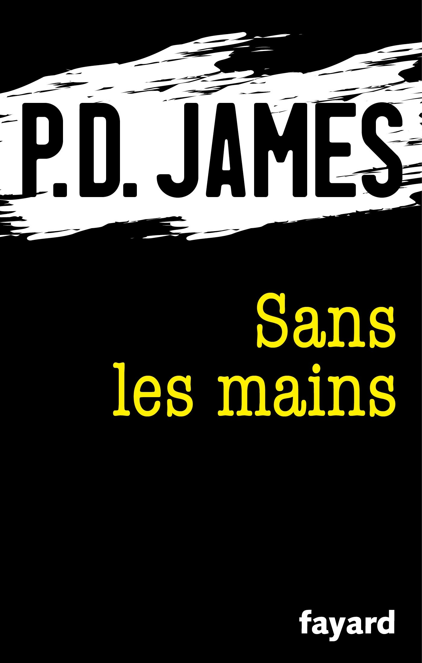 Couverture : P.D. JAMES Sans les mains fayard