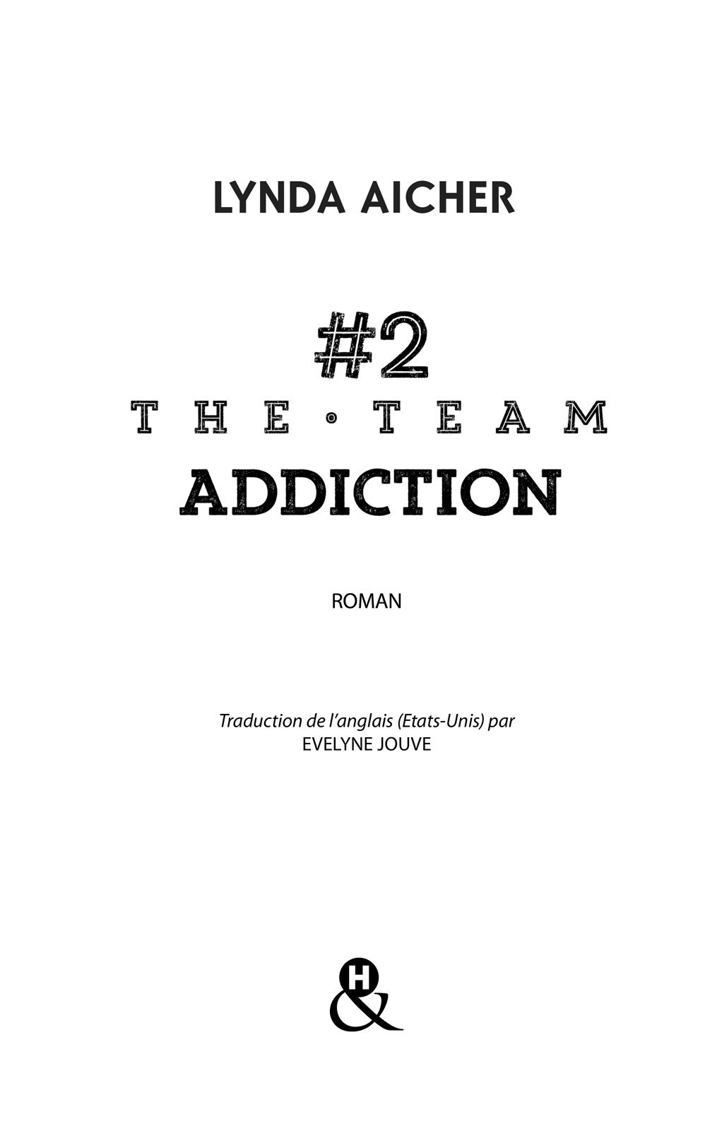 Page de titre : Lynda Aicher, The Team : Addiction, Harlequin