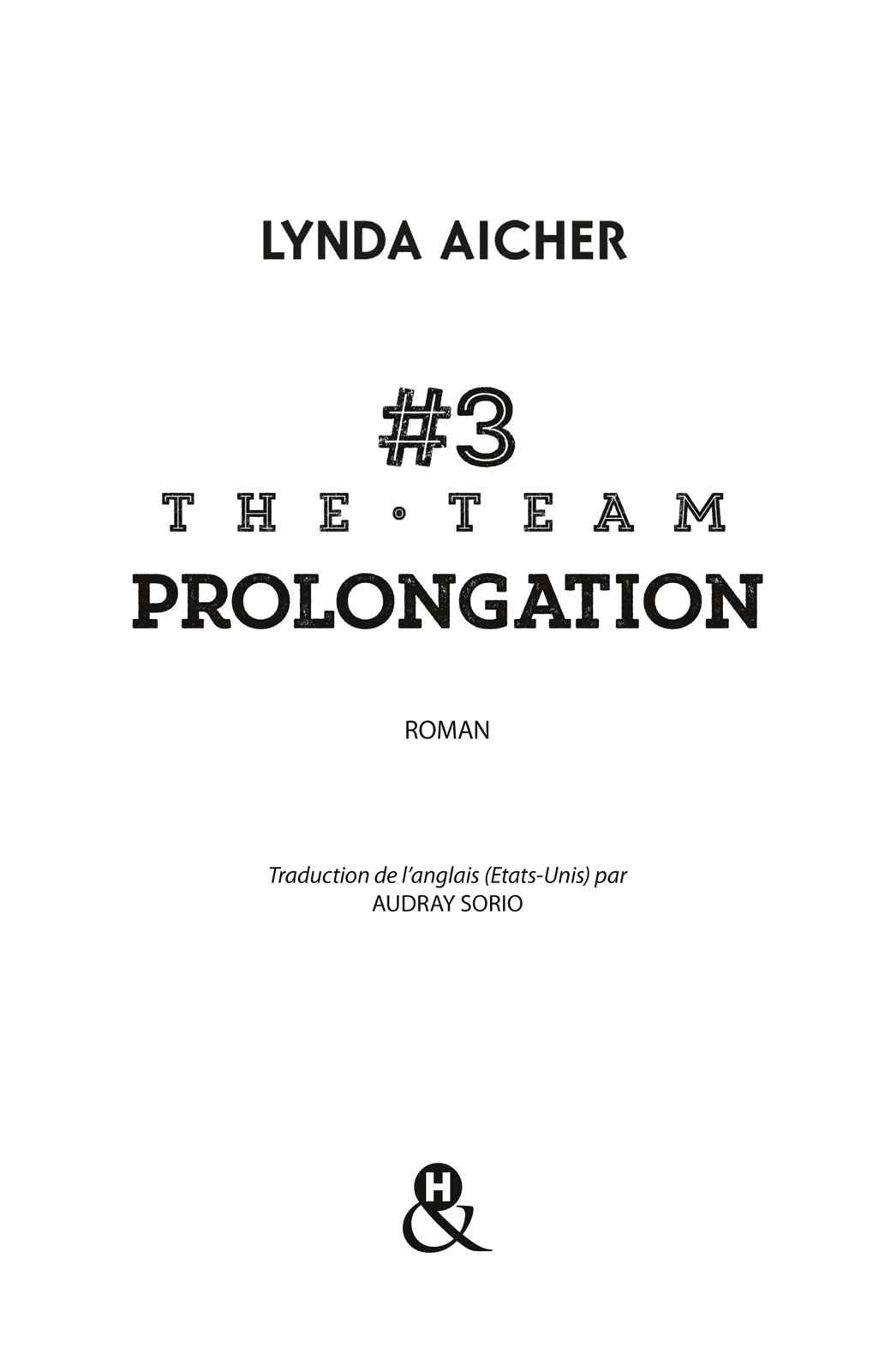 Page de titre : LYNDA AICHER, #3 THE TEAM PROLONGATION, Harlequin